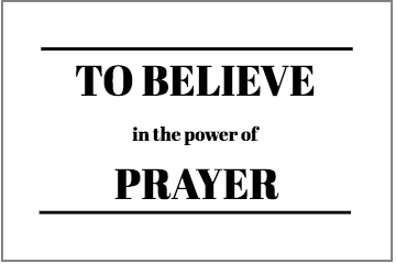 To Believe in the Power of Prayer